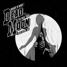 Dead Moon - What A Way To See The Old Girl Go [New Vinyl LP]