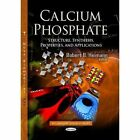 Calcium Phosphate: Structure, Synthesis, Properties, and Applications by Nova Science Publishers Inc (Hardback, 2014)