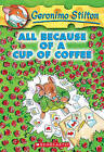 All Because of a Cup of Coffee by Geronimo Stilton (Hardback, 2004)