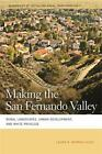 Geographies of Justice and Social Transformation: Making the San Fernando Valley : Rural Landscapes, Urban Development, and White Privilege 3 by Laura R. Barraclough (2011, Paperback)
