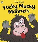 Yucky Mucky Manners by Sam Lloyd (Paperback, 2013)