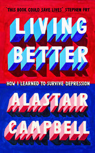 Living-Better-039-How-I-Learned-to-Survive-Depression-Campbell-Alastair