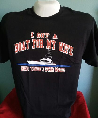 FUNNY T SHIRT FISHING CRUISING I GOT A BOAT FOR MY WIFE BEST TRADE I EVER MADE