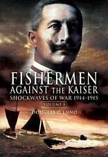 Fisherman Against the Kaiser: Shockwaves of War 1914-1915 v. 1, Douglas D'Enno,