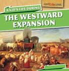 A Kid's Life During the Westward Expansion by Sarah Machajewski, Sara Machajewski (Hardback, 2015)