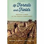 Of Forests and Fields: Mexican Labor in the Pacific Northwest by Mario Jimenez Sifuentez (Paperback, 2016)