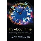 It S about Time!: Transforming Chaos Into Calm, A to Z by Mitzi Weinman (Paperback / softback, 2014)