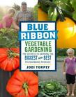 Blue Ribbon Vegetable Gardening : The Secrets to Growing the Biggest and Best Prizewinning Produce by Jodi Torpey (2015, Paperback)