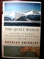 The Quiet World-saving Alaska's Wilderness Kingdom-1879-1960-brinkley-new-clean
