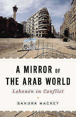 Mirror of the Arab World: Lebanon in Conflict by Sandra Mackey (Hardback, 2008)