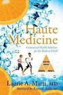 Haute Medicine: Customized Health Solutions for the Modern World by Laurie a Marti MD (Paperback / softback, 2013)