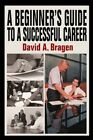 Beginner's Guide to a Successful Career 9780595663316 Hardback
