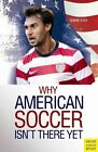 Why American Soccer isn't There Yet by Shane Stay (Paperback, 2014)
