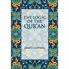 The Logic of the Qur'an by James Campbell (Paperback / softback, 2013)