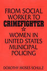 From Social Worker to Crimefighter: Women in United States Municipal Policing by Dorothy Moses Schulz (Paperback, 1995)