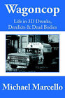 Wagoncop: Life in 3D Drunks, Derelicks and Dead Bodies by Michael Marcello (Paperback, 2006)