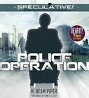 Police Operation by H Beam Piper (CD-Audio, 2014)