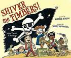 Shiver Me Timbers!: Pirate Poems & Paintings by Douglas Florian (Hardback, 2012)