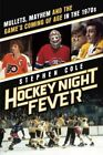 Hockey Night Fever: Mullets, Mayhem and the Game's Coming of Age in the 1970s by Stephen Cole (Hardback, 2015)