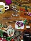 Felt, Fiber, and Stone: Creative Jewelry Designs & Techniques by Suzanne O'Brien (Paperback, 2010)