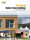 Low Energy Timber Frame Buildings: Designing For High Performance by Robin Lancashire, Geoffrey Pitts (Paperback, 2011)