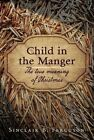 Child in the Manger: The True Meaning of Christmas by Sinclair B. Ferguson (Hardback, 2015)