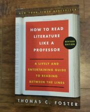 How to Read Literature Like a Professor : A Lively and Entertaining Guide to Reading Between the Lines by Thomas C. Foster (Paperback, Revised Edition, 2014)