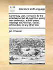 Canterbury Tales: Compos'd for the Entertainment of All Ingenious Young Men and Maids, at Their Merry Meetings at Christmas, Easter, Whitsontide, or Any Other Time by Jun Chaucer (Paperback / softback, 2010)