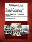 The Volunteer's Manual, Or, Ten Months with the 153d Penn'a Volunteers: Being a Concise Narrative of the Most Important Events of the History of the Said Regiment. by William Simmers (Paperback / softback, 2012)