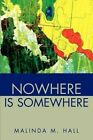 Nowhere Is Somewhere by Malinda M Hall (Paperback / softback, 2002)