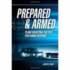 Prepared and Armed: Team Shooting Tactics for Home Defense by Joseph Terry (Paperback, 2014)