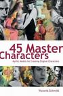 45 Master Characters by Victoria Schmidt (2007, Paperback)