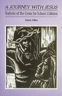 A Journey with Jesus: Stations of the Cross for School Children by James Allen (Paperback, 1994)