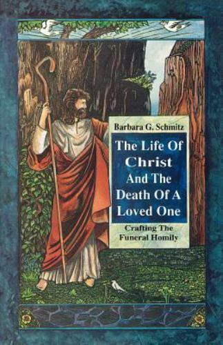 The Life of Christ and the Death of a Loved One : Crafting the Funeral Homily