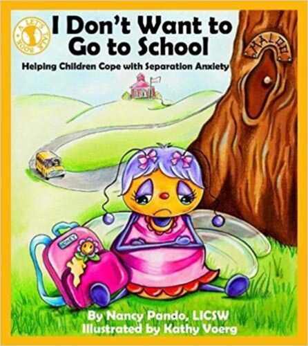 I Don't Want to Go to School: Helping Children Cope with Separation ... New Book