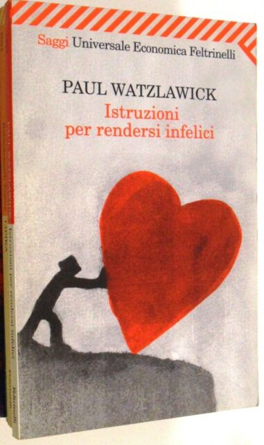 WATZLAWICK PAUL - ISTRUZIONI PER RENDERSI INFELICI - FELTRINELLI: UEF 1452 SAGGI