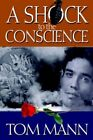 Shock to The Conscience 9780595674107 by Tom Mann Hardback