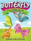Butterfly Coloring Book for Adults and Kids: Super Fun Edition by Speedy Publishing LLC (Paperback / softback, 2015)