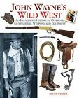 John Wayne's Wild West : An Illustrated History of Cowboys, Gunfights, Weapons, and Equipment by Bruce Wexler and Vincent Bugliosi (2010, Hardcover)