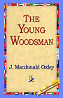 The Young Woodsman by J MacDonald Oxley (Hardback, 2006)