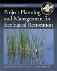 Project Planning and Management for Ecological Restoration by Ray Traynor, John Stanley, John Rieger (Hardback, 2014)