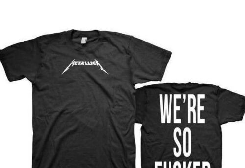 METALLICA WE/'RE SO FU--ED T-SHIRT USA IMPORT BLACK  COTTON FRONT AND BACK PRINT