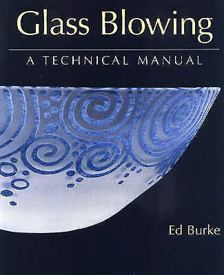 1 of 1 - NEW Glass Blowing: A Technical Manual by Ed Burke