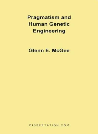 Pragmatism and Human Genetic Engineering, McGee, Edwards 9781581120202 New,,