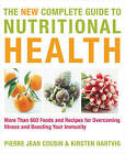 The New Complete Guide to Nutritional Health: More Than 600 Foods and Recipes for Overcoming Illness and Boosting Your Immunity by Pierre-Jean Cousin, Kirsten Hartvig (Paperback, 2011)