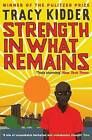 Strength in What Remains by Tracy Kidder (Paperback, 2010)