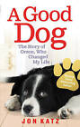 A Good Dog: The Story of Orson, Who Changed My Life by Jon Katz (Paperback, 2009)