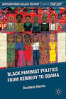 Black Feminist Politics from Kennedy to Clinton by Duchess Harris (Paperback, 2011)