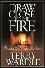 Draw Close to the Fire: Finding God in the Darkness by Terry H Wardle (Paperback / softback, 2004)