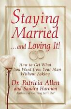 Staying Married...and Loving It!: How To Get What You Want From Your Man Without